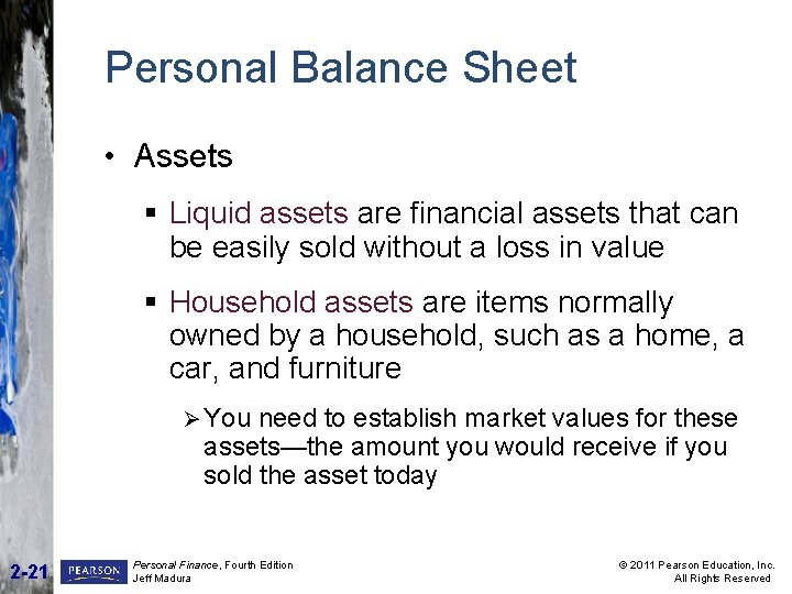 Personal Balance Sheet • Assets § Liquid assets are financial assets that can be