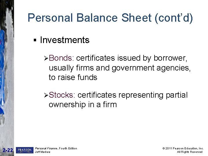 Personal Balance Sheet (cont'd) § Investments ØBonds: certificates issued by borrower, usually firms and