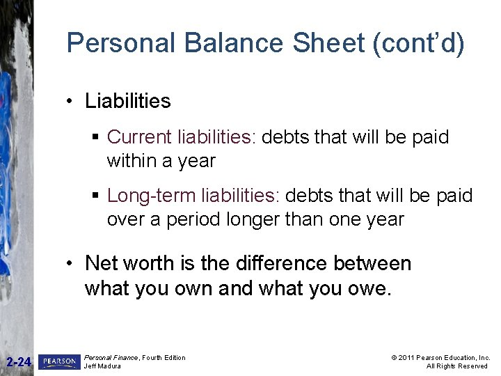Personal Balance Sheet (cont'd) • Liabilities § Current liabilities: debts that will be paid