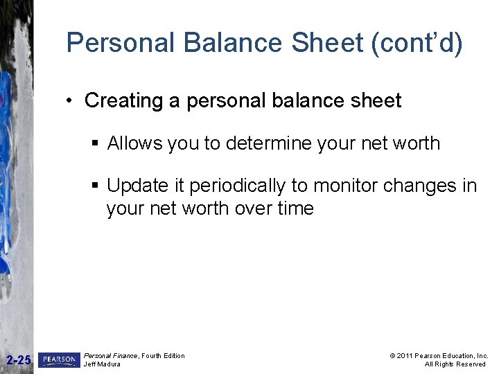 Personal Balance Sheet (cont'd) • Creating a personal balance sheet § Allows you to