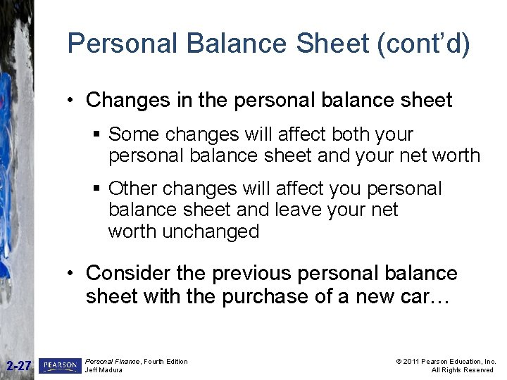 Personal Balance Sheet (cont'd) • Changes in the personal balance sheet § Some changes