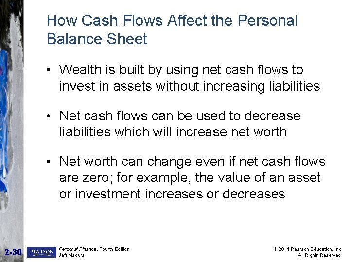 How Cash Flows Affect the Personal Balance Sheet • Wealth is built by using