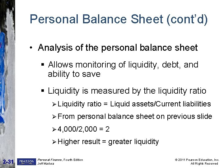 Personal Balance Sheet (cont'd) • Analysis of the personal balance sheet § Allows monitoring