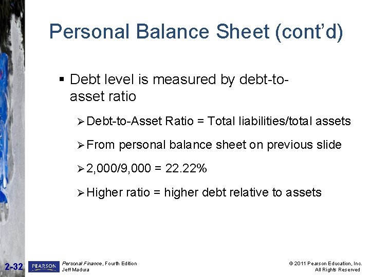 Personal Balance Sheet (cont'd) § Debt level is measured by debt-to- asset ratio Ø