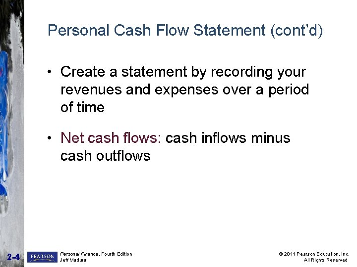 Personal Cash Flow Statement (cont'd) • Create a statement by recording your revenues and