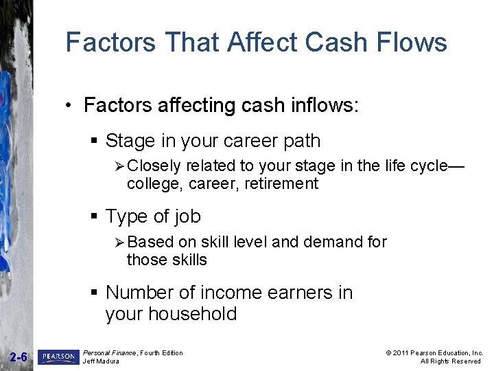 Factors That Affect Cash Flows • Factors affecting cash inflows: § Stage in your
