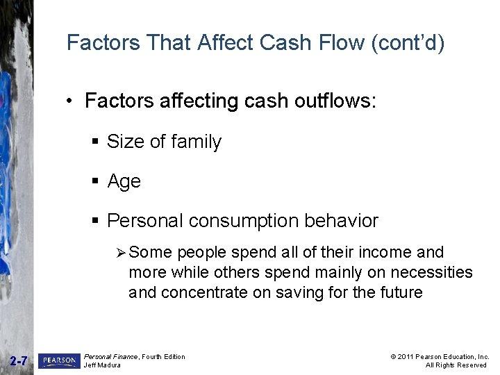 Factors That Affect Cash Flow (cont'd) • Factors affecting cash outflows: § Size of