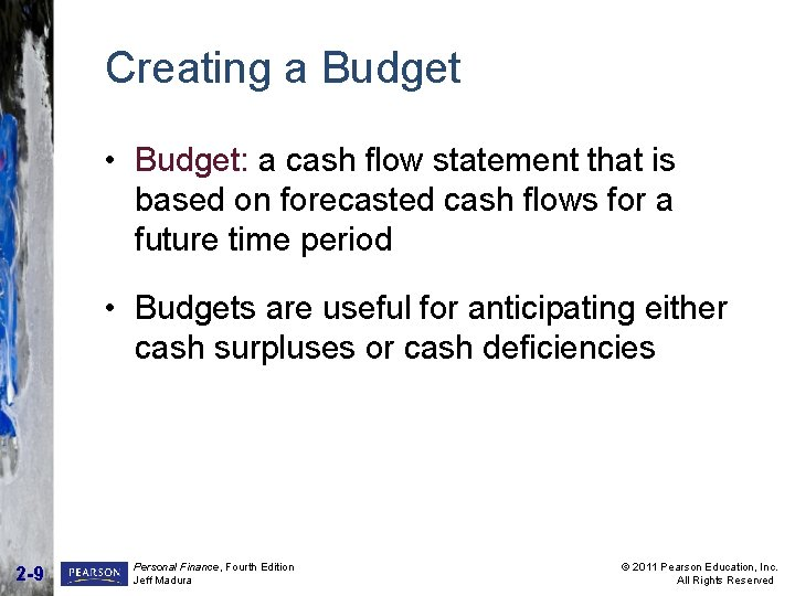 Creating a Budget • Budget: a cash flow statement that is based on forecasted