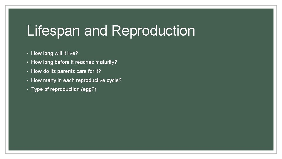 Lifespan and Reproduction • How long will it live? • How long before it