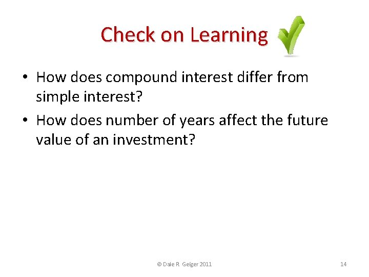 Check on Learning • How does compound interest differ from simple interest? • How