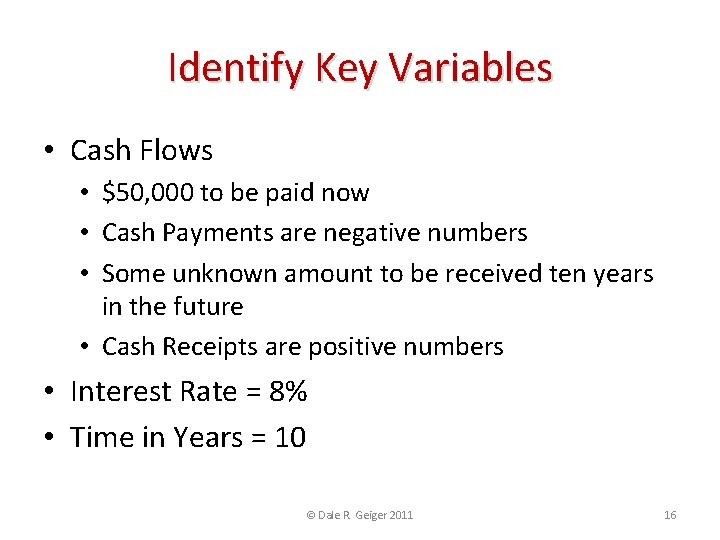 Identify Key Variables • Cash Flows • $50, 000 to be paid now •