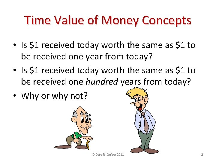 Time Value of Money Concepts • Is $1 received today worth the same as