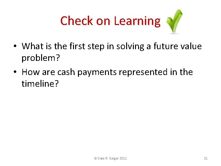 Check on Learning • What is the first step in solving a future value
