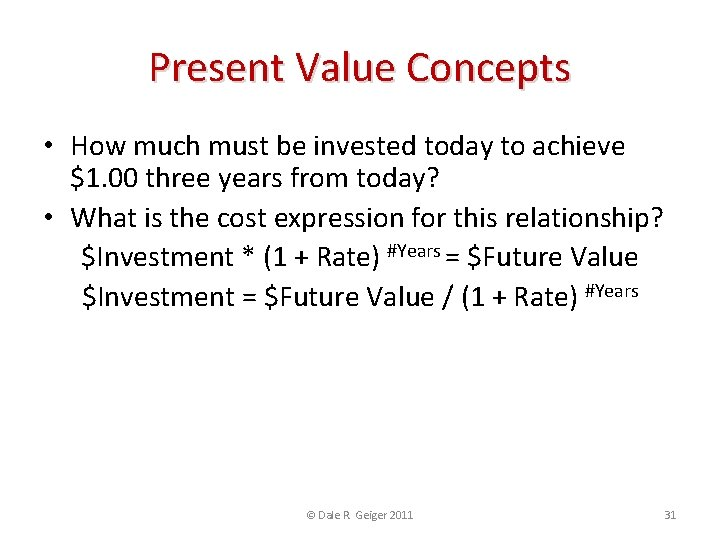 Present Value Concepts • How much must be invested today to achieve $1. 00
