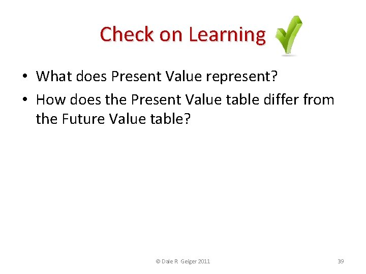 Check on Learning • What does Present Value represent? • How does the Present