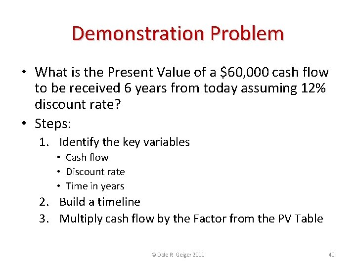 Demonstration Problem • What is the Present Value of a $60, 000 cash flow