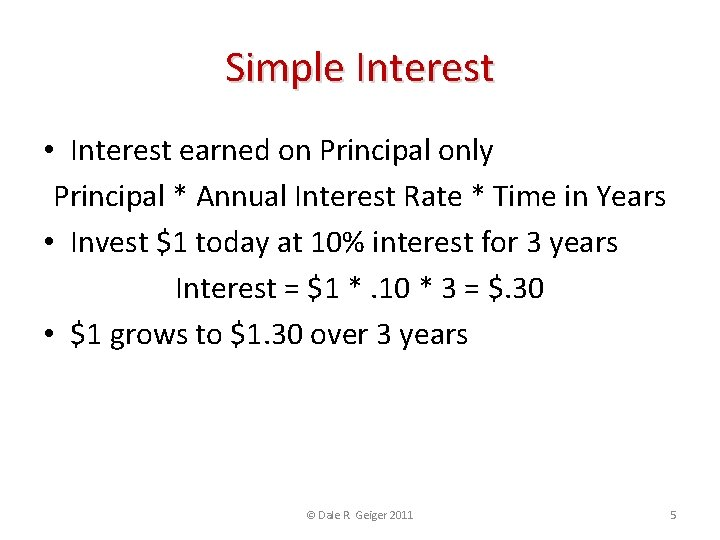 Simple Interest • Interest earned on Principal only Principal * Annual Interest Rate *