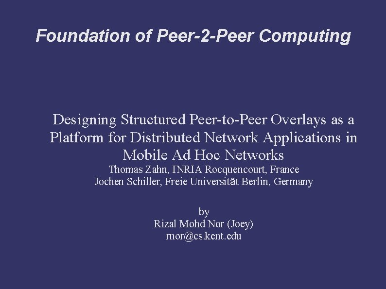 Foundation of Peer-2 -Peer Computing Designing Structured Peer-to-Peer Overlays as a Platform for Distributed
