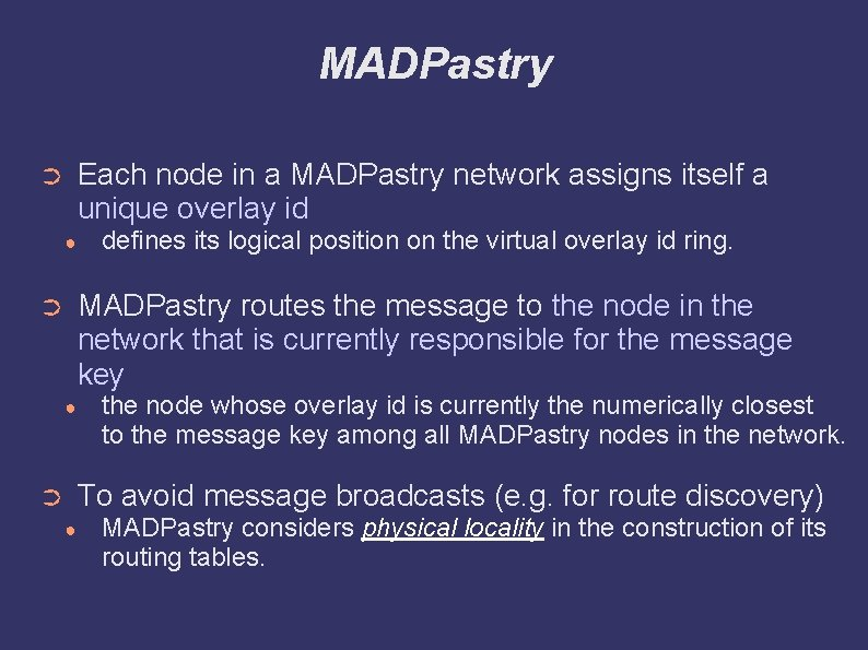 MADPastry Each node in a MADPastry network assigns itself a unique overlay id ➲