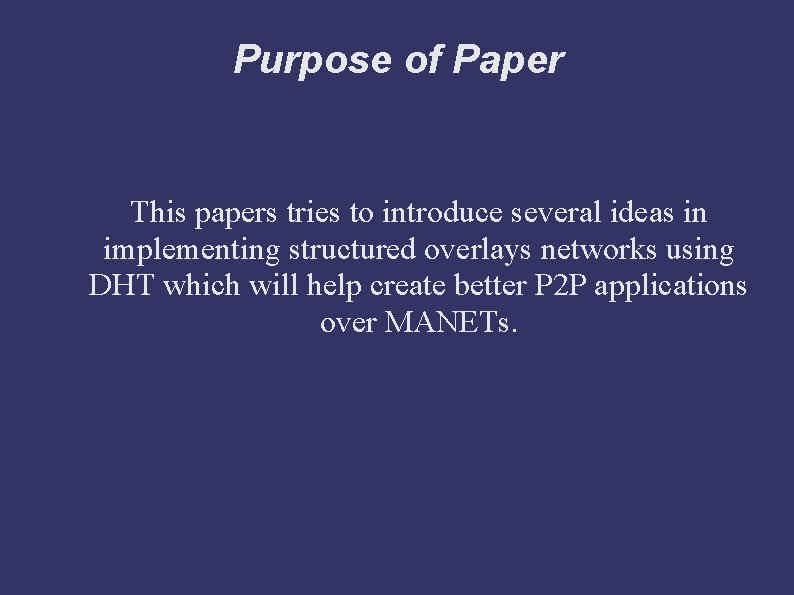 Purpose of Paper This papers tries to introduce several ideas in implementing structured overlays