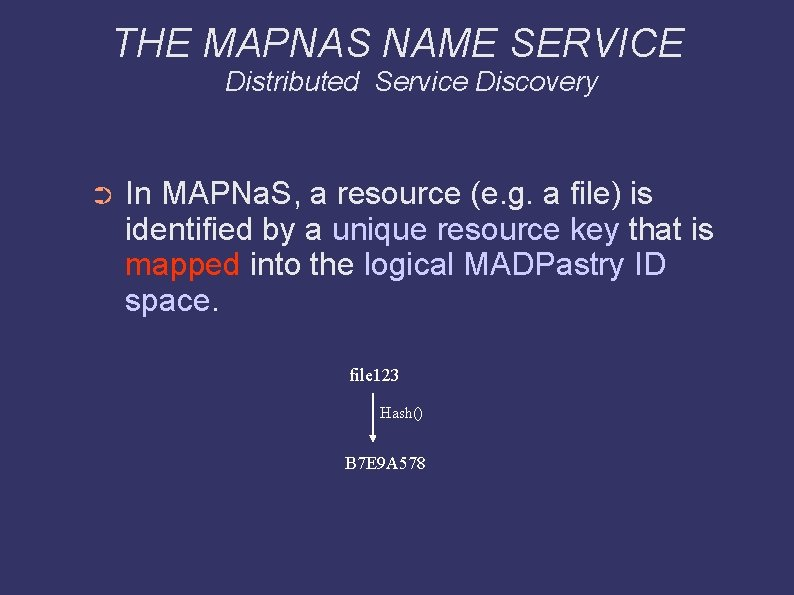 THE MAPNAS NAME SERVICE Distributed Service Discovery ➲ In MAPNa. S, a resource (e.