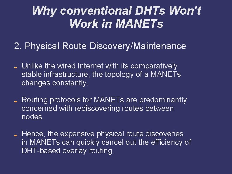 Why conventional DHTs Won't Work in MANETs 2. Physical Route Discovery/Maintenance Unlike the wired