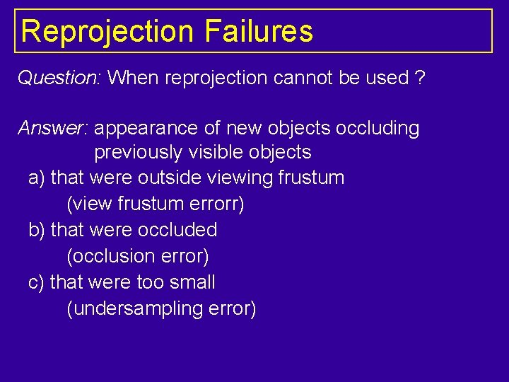 Reprojection Failures Question: When reprojection cannot be used ? Answer: appearance of new objects