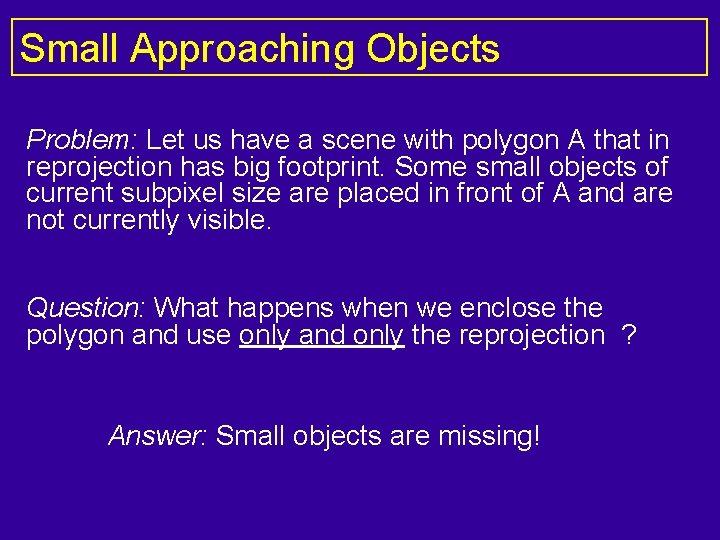 Small Approaching Objects Problem: Let us have a scene with polygon A that in
