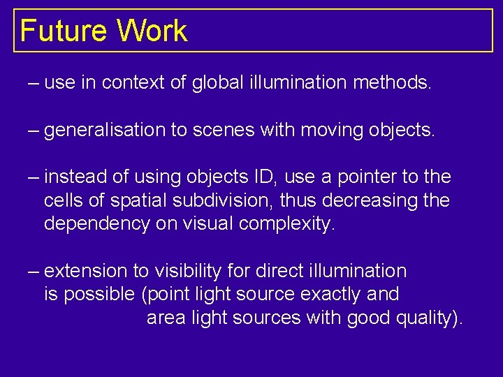 Future Work – use in context of global illumination methods. – generalisation to scenes