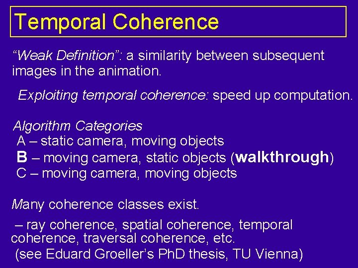 """Temporal Coherence """"Weak Definition"""": a similarity between subsequent images in the animation. Exploiting temporal"""