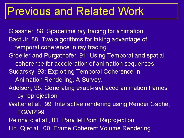 Previous and Related Work Glassner, 88: Spacetime ray tracing for animation. Badt Jr, 88: