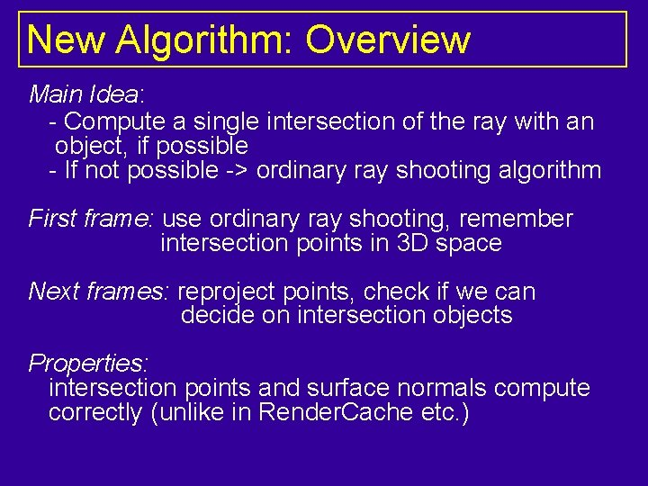New Algorithm: Overview Main Idea: - Compute a single intersection of the ray with