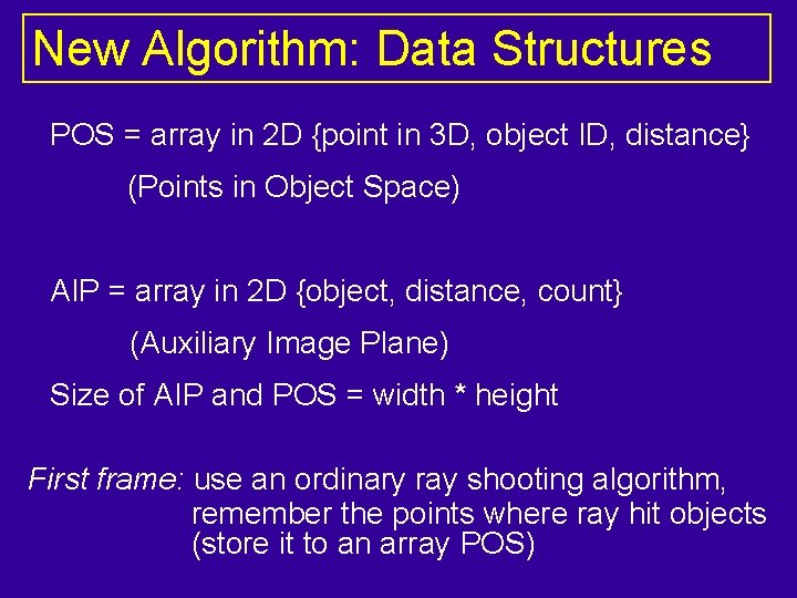 New Algorithm: Data Structures POS = array in 2 D {point in 3 D,