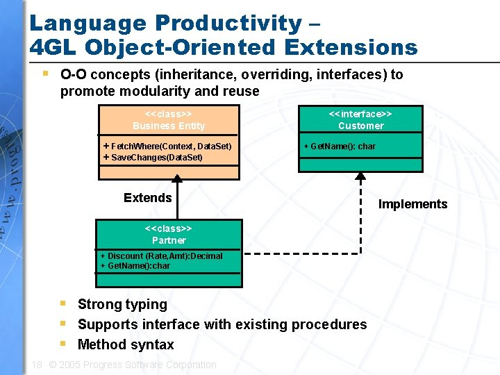 Language Productivity – 4 GL Object-Oriented Extensions § O-O concepts (inheritance, overriding, interfaces) to