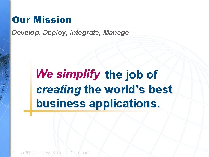 Our Mission Develop, Deploy, Integrate, Manage We simplify the job of creating the world's