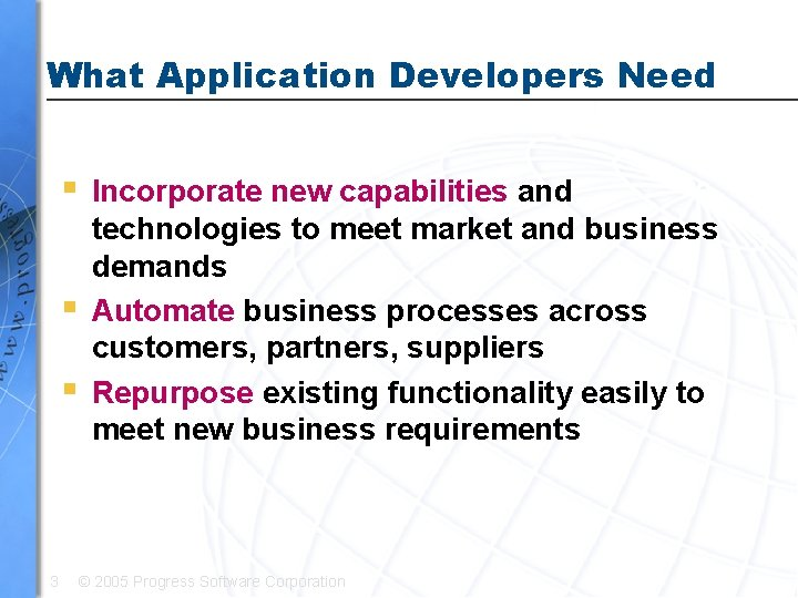What Application Developers Need § § § 3 Incorporate new capabilities and technologies to