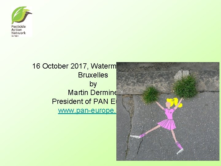 16 October 2017, Watermael Boitfort, Bruxelles by Martin Dermine President of PAN Europe www.