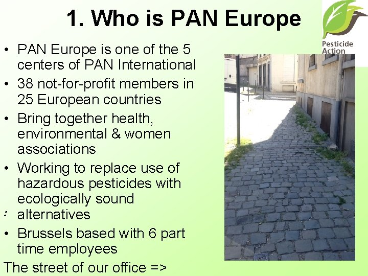 1. Who is PAN Europe • PAN Europe is one of the 5 centers