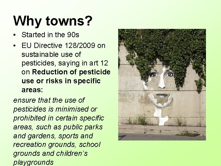 Why towns? • Started in the 90 s • EU Directive 128/2009 on sustainable