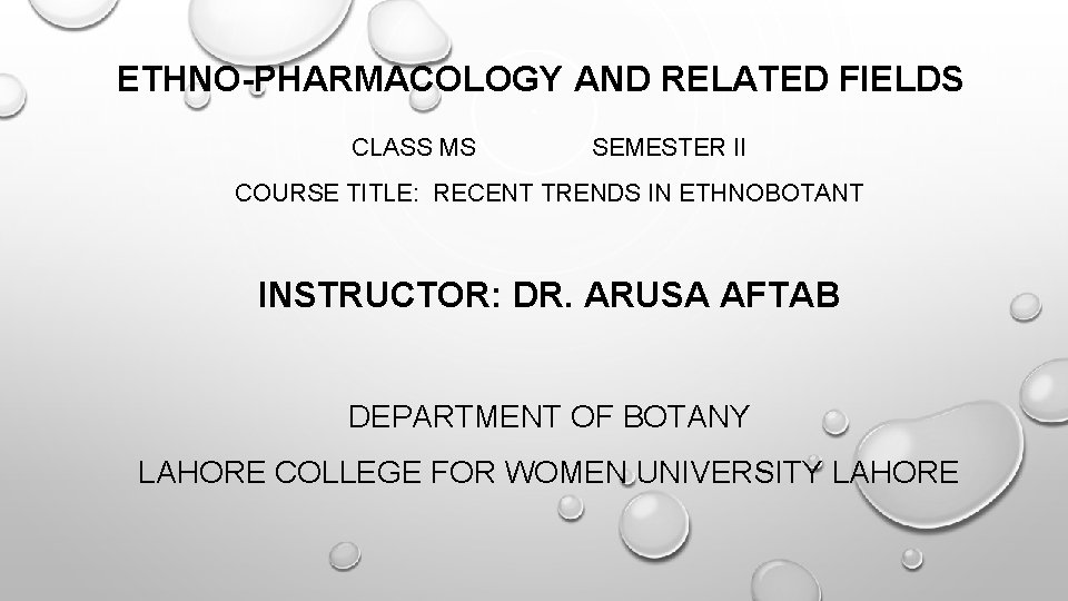 ETHNO-PHARMACOLOGY AND RELATED FIELDS CLASS MS SEMESTER II COURSE TITLE: RECENT TRENDS IN ETHNOBOTANT