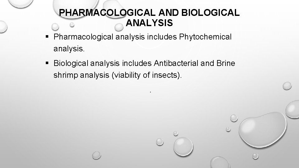 PHARMACOLOGICAL AND BIOLOGICAL ANALYSIS § Pharmacological analysis includes Phytochemical analysis. § Biological analysis includes