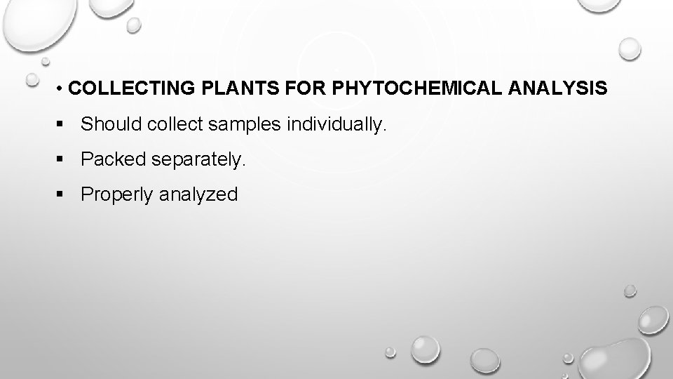 • COLLECTING PLANTS FOR PHYTOCHEMICAL ANALYSIS § Should collect samples individually. § Packed