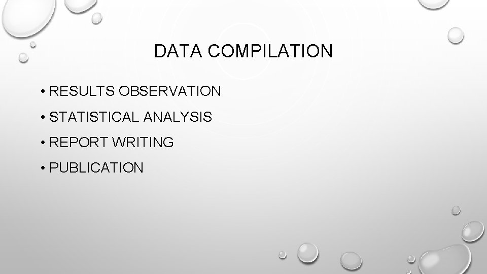 DATA COMPILATION • RESULTS OBSERVATION • STATISTICAL ANALYSIS • REPORT WRITING • PUBLICATION