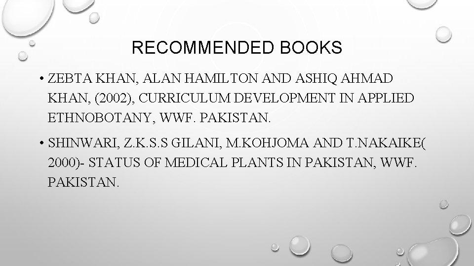 RECOMMENDED BOOKS • ZEBTA KHAN, ALAN HAMILTON AND ASHIQ AHMAD KHAN, (2002), CURRICULUM DEVELOPMENT