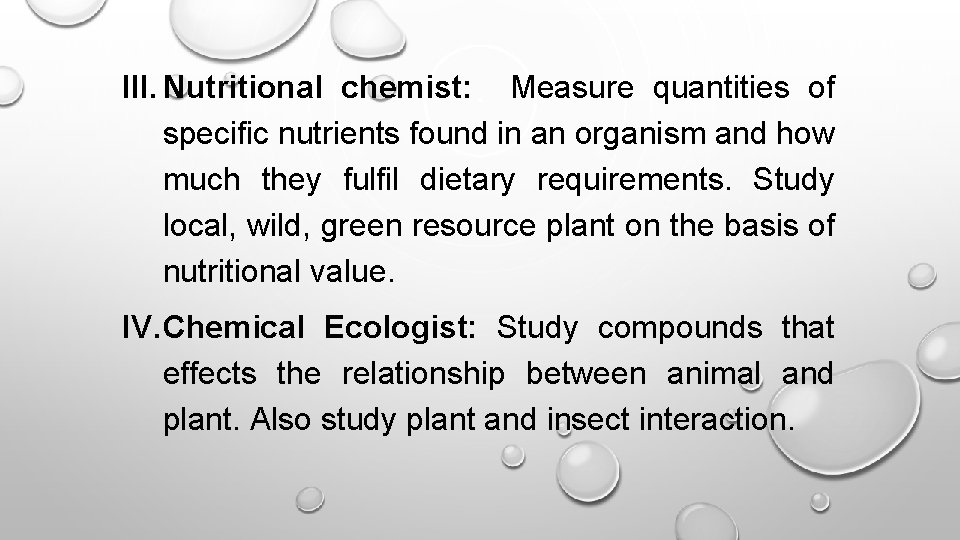 III. Nutritional chemist: Measure quantities of specific nutrients found in an organism and how