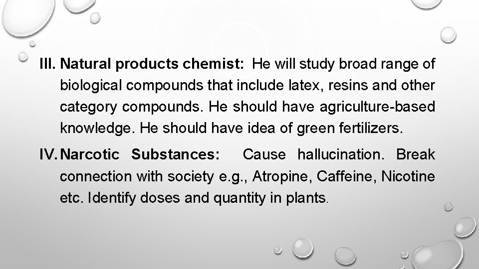 III. Natural products chemist: He will study broad range of biological compounds that include