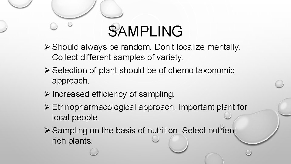 SAMPLING Ø Should always be random. Don't localize mentally. Collect different samples of variety.