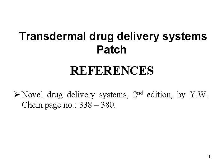Transdermal drug delivery systems Patch REFERENCES Ø Novel drug delivery systems, 2 nd edition,