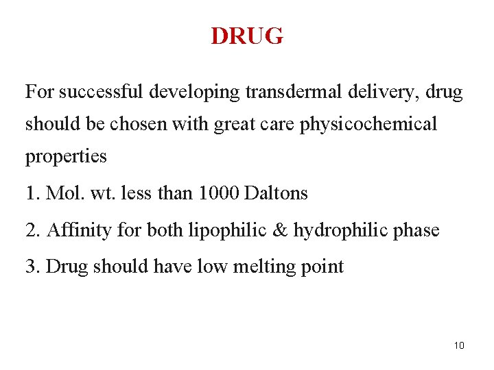 DRUG For successful developing transdermal delivery, drug should be chosen with great care physicochemical