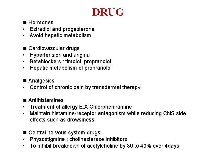 DRUG Hormones • Estradiol and progesterone • Avoid hepatic metabolism Cardiovascular drugs • Hypertension